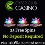 Cyber Club Casino 25 free spins   100% unlimited free bonus